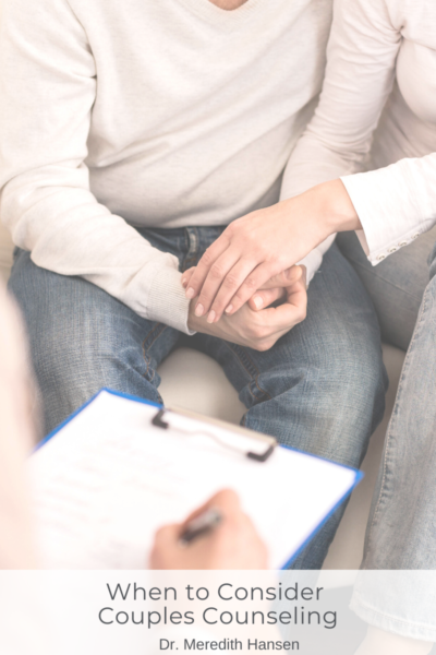 When to Consider Couples Counseling I Dr. Meredith Hansen