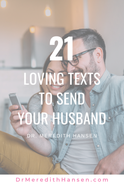 21 Loving Texts to Send Your Husband I Dr. Meredith Hansen